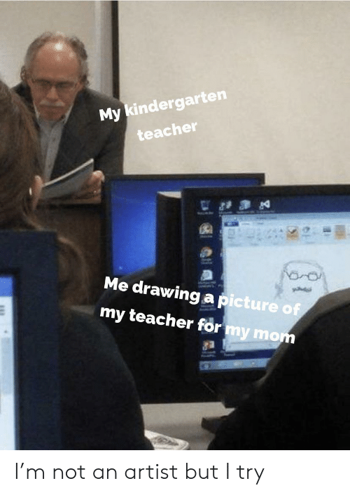 Teacher, Mom, and A Picture: My kindergarten  teacher  Me drawing a picture of  my teacher for my mom I'm not an artist but I try