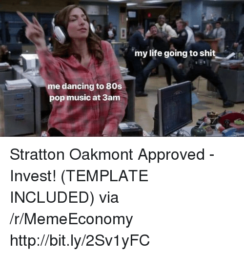 80s, Dancing, and Life: my life going to shit  me dancing to 80s  pop music at 3am Stratton Oakmont Approved - Invest! (TEMPLATE INCLUDED) via /r/MemeEconomy http://bit.ly/2Sv1yFC