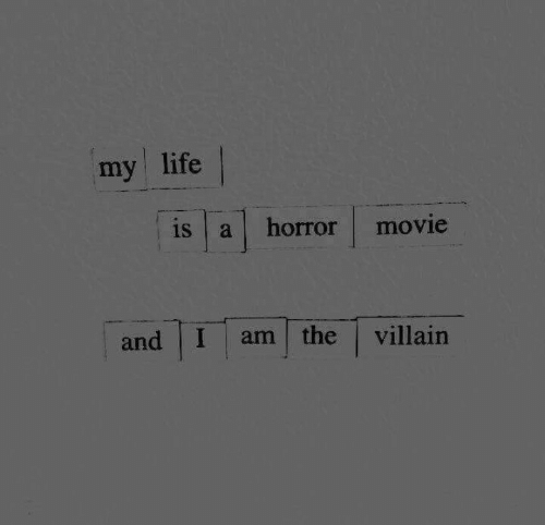 Life Is A: my life    is a horror movie  and I am the villain