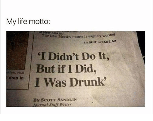 """Didly: My life motto:  New Mexico.  New Mexico  statute is vaguely worded  The see sum on  PAGE A2  """"I Didn't Do It,  But if I Did  RNAL FILE  drop in  I Was Drunk""""  BY SCOTT SANDLIN  lournal Staff Writer"""