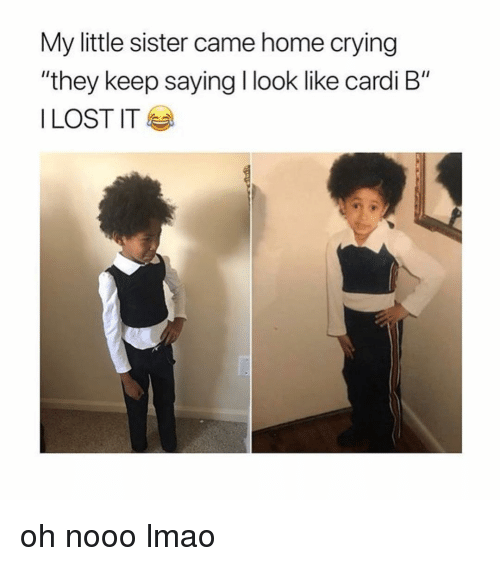 """Oh Nooo: My little sister came home crying  """"they keep saying I look like cardi B""""  I LOST IT oh nooo lmao"""