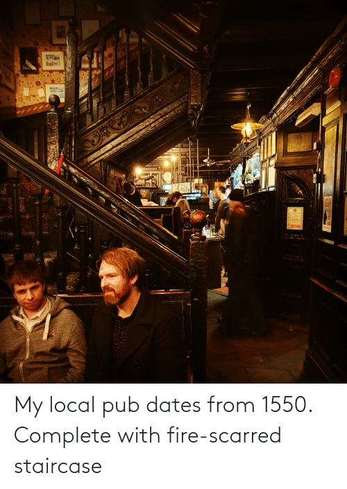 Pub: My local pub dates from 1550. Complete with fire-scarred staircase
