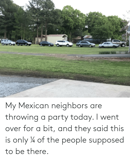 Of The People: My Mexican neighbors are throwing a party today. I went over for a bit, and they said this is only ¼ of the people supposed to be there.