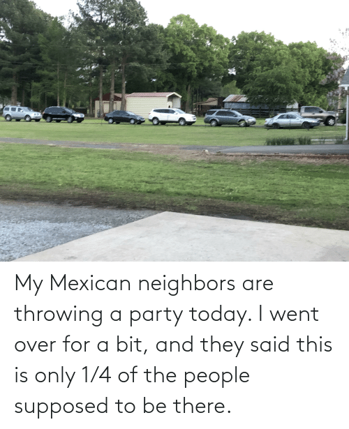 Of The People: My Mexican neighbors are throwing a party today. I went over for a bit, and they said this is only 1/4 of the people supposed to be there.