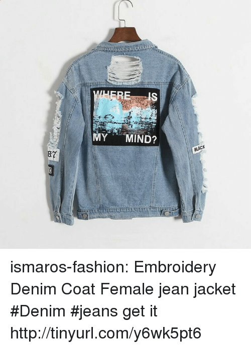 jean jacket: MY MIND?  BLACK ismaros-fashion:  Embroidery  Denim Coat Female  jean jacket #Denim #jeans get it  http://tinyurl.com/y6wk5pt6