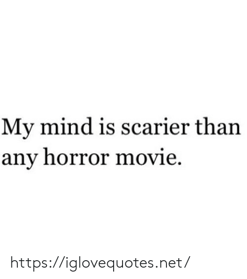 Movie, Mind, and Net: My mind is scarier than  any horror movie. https://iglovequotes.net/