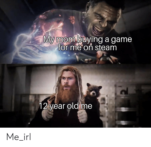 Steam, Game, and Old: My mom buying a game  for me on steam  12 year old me Me_irl