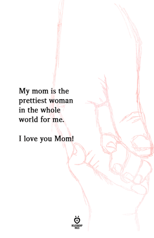 Love You Mom: My mom is the  prettiest woman  in the whole  world for me.  I love you Mom!