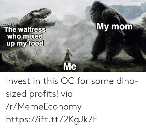 Mixed Up: My mom  The waitress  who mixed  up my food  Me Invest in this OC for some dino-sized profits! via /r/MemeEconomy https://ift.tt/2KgJk7E