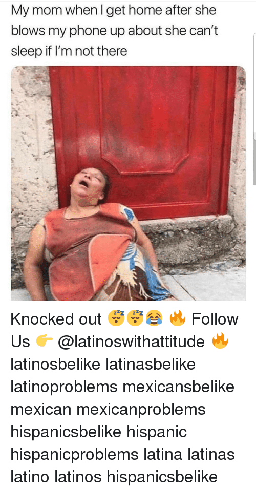knocked out: My mom when I get home after she  blows my phone up about she can't  sleep if I'm not there Knocked out 😴😴😂 🔥 Follow Us 👉 @latinoswithattitude 🔥 latinosbelike latinasbelike latinoproblems mexicansbelike mexican mexicanproblems hispanicsbelike hispanic hispanicproblems latina latinas latino latinos hispanicsbelike
