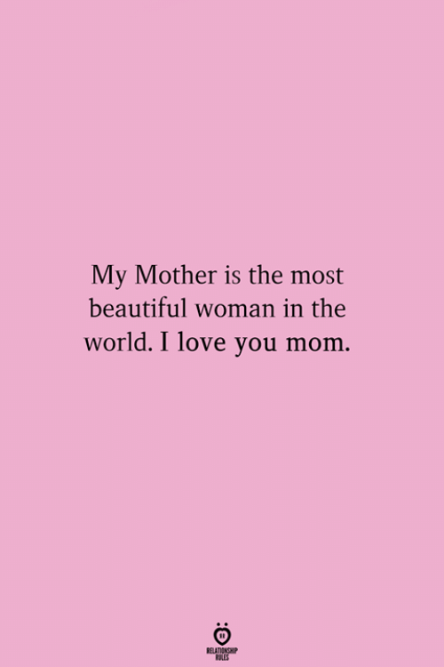 Beautiful, Love, and I Love You: My Mother is the most  beautiful woman in the  world. I love you mom.  ATIENSP