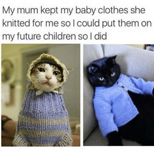 Children, Clothes, and Future: My mum kept my baby clothes she  knitted for me so I could put them on  my future children so I did
