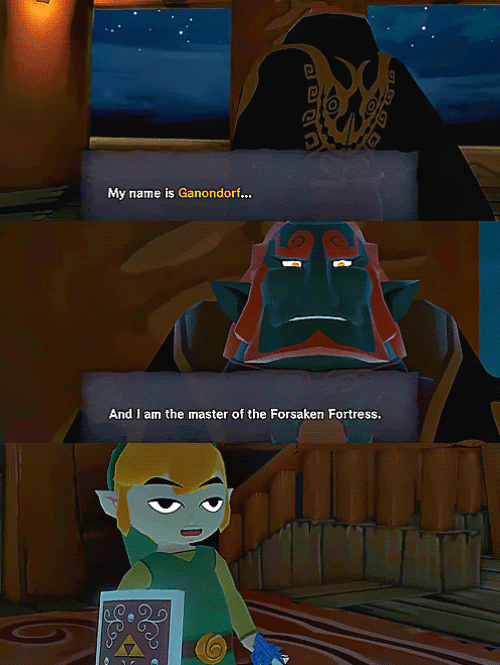 I Am The Master: My name is Ganondorf...  O   And I am the master of the Forsaken Fortress.