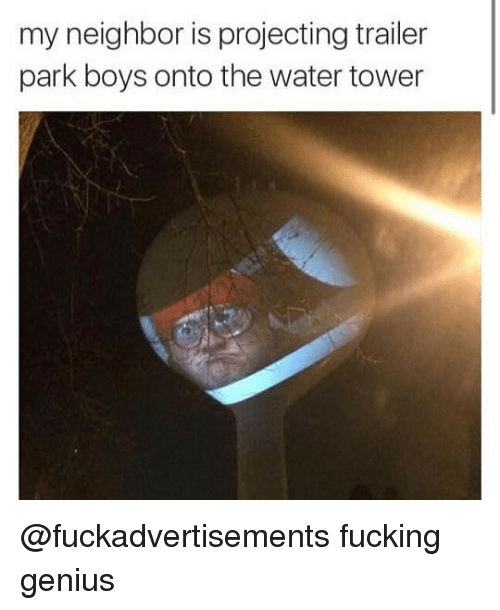 Geniusism: my neighbor is projecting trailer  park boys onto the water tower @fuckadvertisements fucking genius