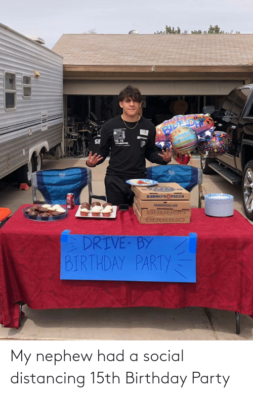 social: My nephew had a social distancing 15th Birthday Party