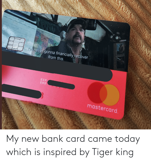 card: My new bank card came today which is inspired by Tiger king