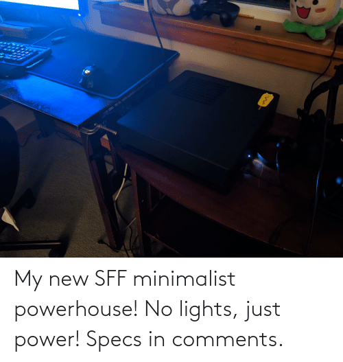 lights: My new SFF minimalist powerhouse! No lights, just power! Specs in comments.