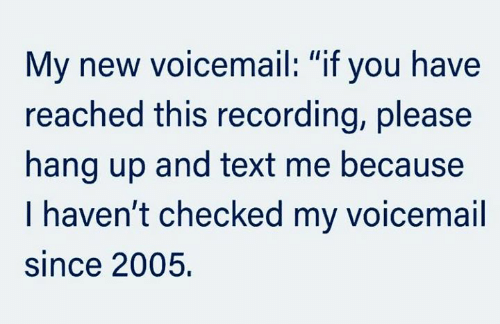"Dank, Text, and 🤖: My new voicemail: ""if you have  reached this recording, please  hang up and text me because  I haven't checked my voicemail  since 2005"
