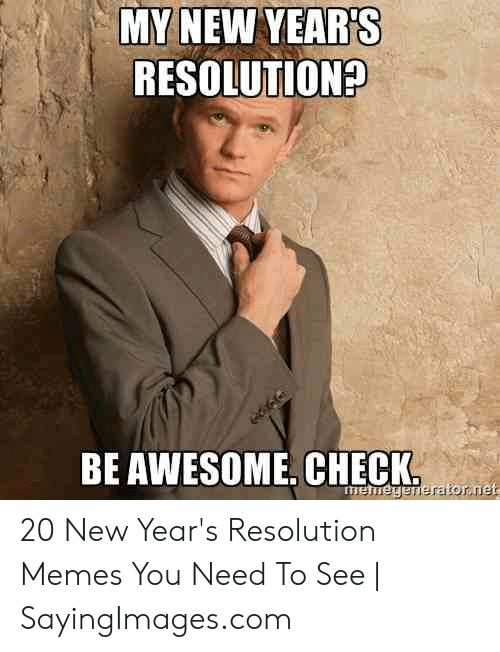 Resolution Memes: MY NEW YEAR'S  RESOLUTION?  BE AWESOME, CHECK 20 New Year's Resolution Memes You Need To See | SayingImages.com