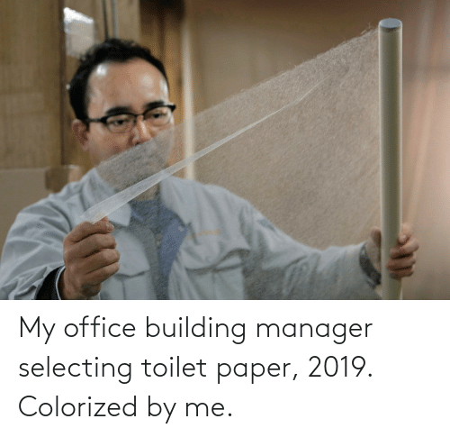 Colorized: My office building manager selecting toilet paper, 2019. Colorized by me.