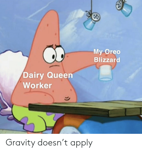 Queen, Blizzard, and Gravity: My Oreo  Blizzard  Dairy Queen  Worker Gravity doesn't apply