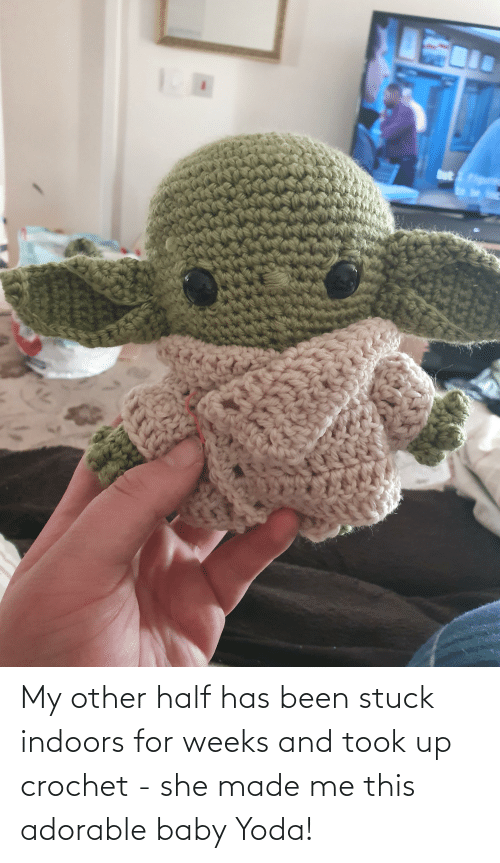 Indoors: My other half has been stuck indoors for weeks and took up crochet - she made me this adorable baby Yoda!