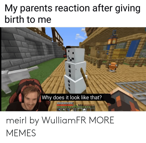 giving birth: My parents reaction after giving  birth to me  |Why does it look like that? meirl by WulliamFR MORE MEMES