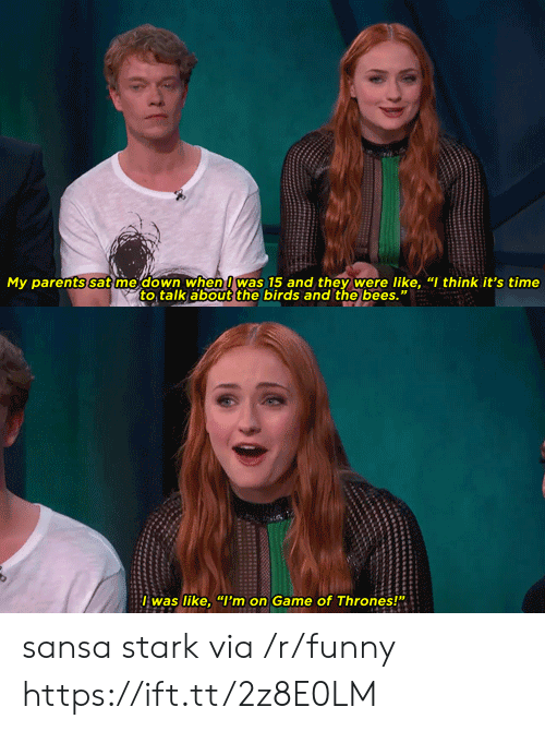 """Sansa Stark: My parents sat me down when was 15 and they were like, """"I think it's time  to talk about the birds and the bees.""""  lwas like, """"I'm on Game of Thrones!"""" sansa stark via /r/funny https://ift.tt/2z8E0LM"""
