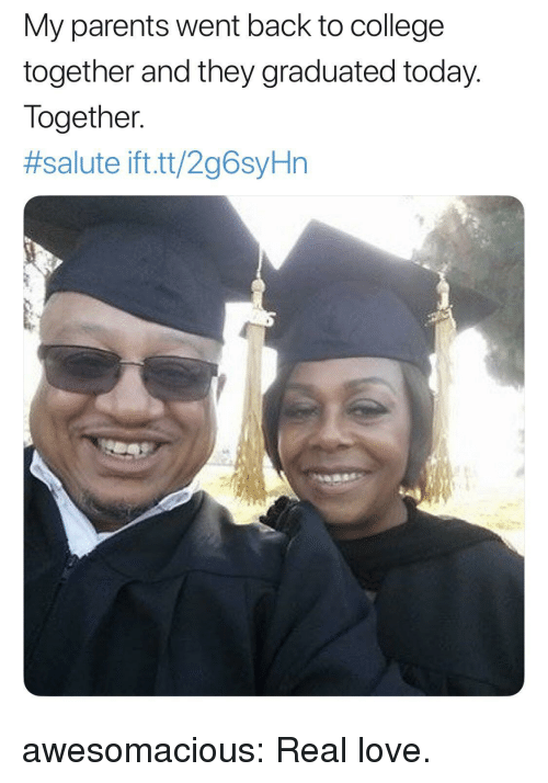 Salute: My parents went back to college  together and they graduated today.  Together.  #salute ift.tt/2g6sYHn awesomacious:  Real love.