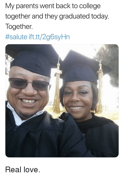 Salute: My parents went back to college  together and they graduated today.  Together.  #salute ift.tt/2g6sYHn Real love.