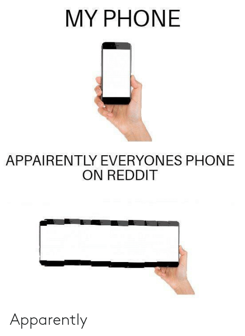 apparently: MY PHONE  APPAIRENTLY EVERYONES PHONE  ON REDDIT Apparently