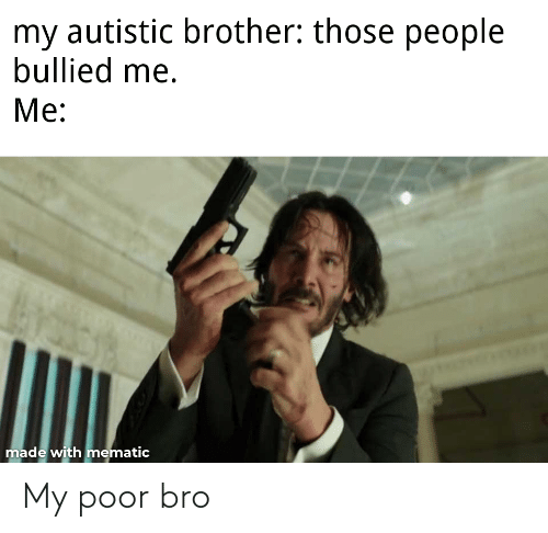poor: My poor bro