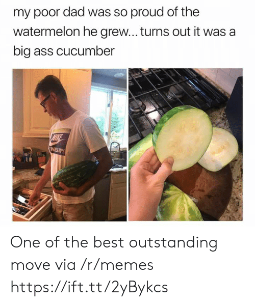 watermelon: my poor dad was so proud of the  watermelon he grew... turns out it was a  big ass cucumber  MIKE  WIKCIMPS One of the best outstanding move via /r/memes https://ift.tt/2yBykcs