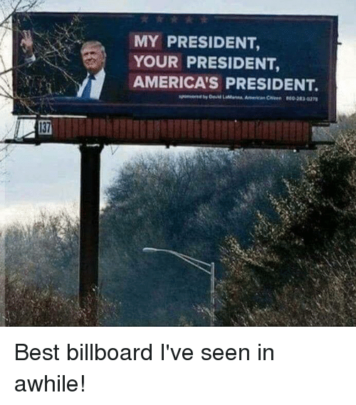 Billboard, Best, and President: MY PRESIDENT,  YOUR PRESIDENT,  AMERICA'S PRESIDENT. Best billboard I've seen in awhile!