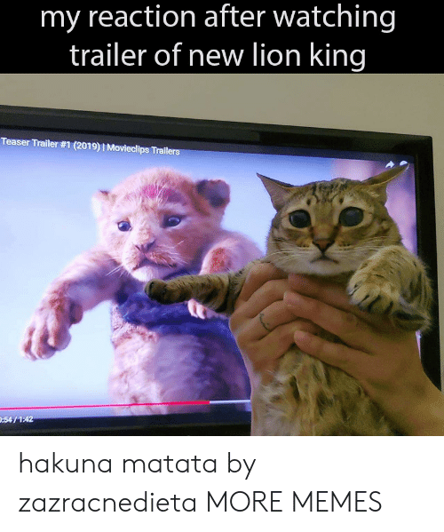 teaser: my reaction after watching  trailer of new lion king  Teaser Trailer #1 (2019)  Movieclips Trail  :54/1:42 hakuna matata by zazracnedieta MORE MEMES