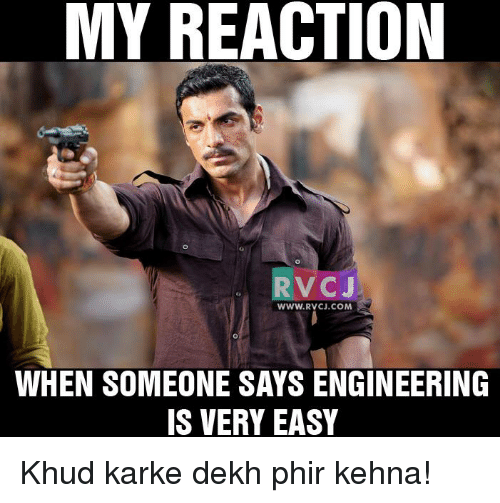 kark: MY REACTION  CJ  WWW. RVCJ.COM  WHEN SOMEONE SAYS ENGINEERING  IS VERY EASY Khud karke dekh phir kehna!