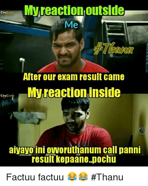 Memes, 🤖, and Pannies: My reaction Outside  Me  After our exam result came  My reaction inside  aiyayo ini oworuthanum call panni  result kepaane pochu Factuu factuu 😂😂 #Thanu