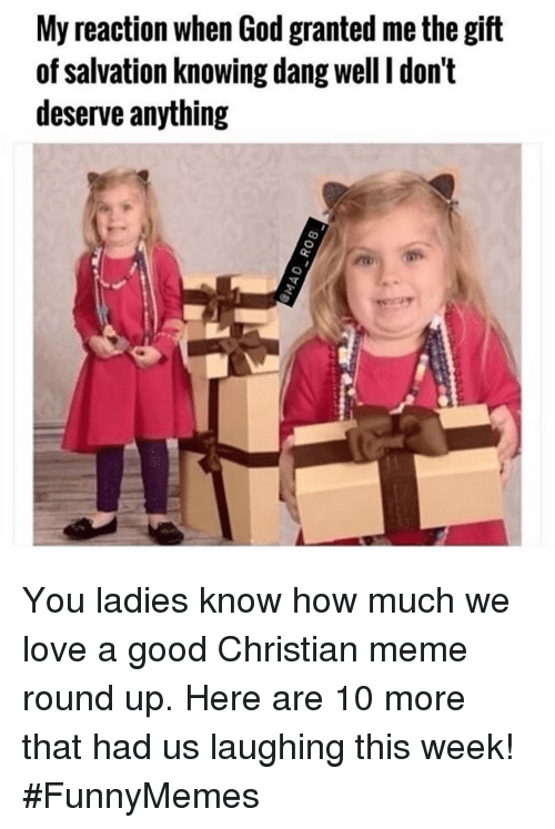 round up: My reaction when God granted me the gift  of salvation knowing dang well I don't  deserve anything You ladies know how much we love a good Christian meme round up. Here are 10 more that had us laughing this week! #FunnyMemes
