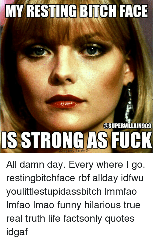 Bitch Fucking And Funny My Resting Bitch Face Supervillain909 Is Strong As