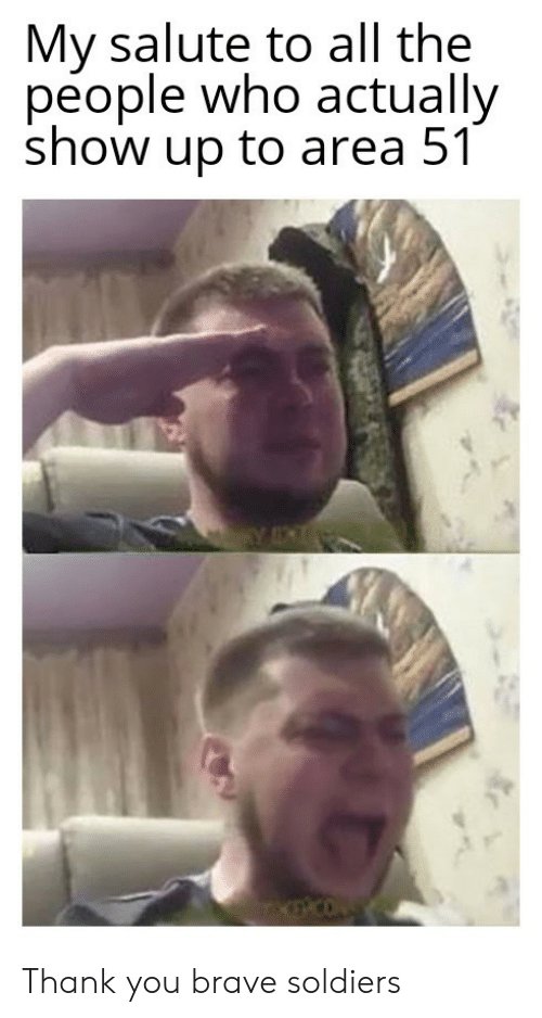 Brave Soldiers: My salute to all the  people who actually  show up to area 51 Thank you brave soldiers