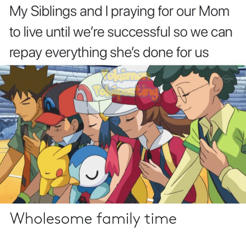 Wholesome Family: My Siblings and l praying for our Mom  to live until we're successful so we can  repay everything she's done for us  chema  TORYO Wholesome family time