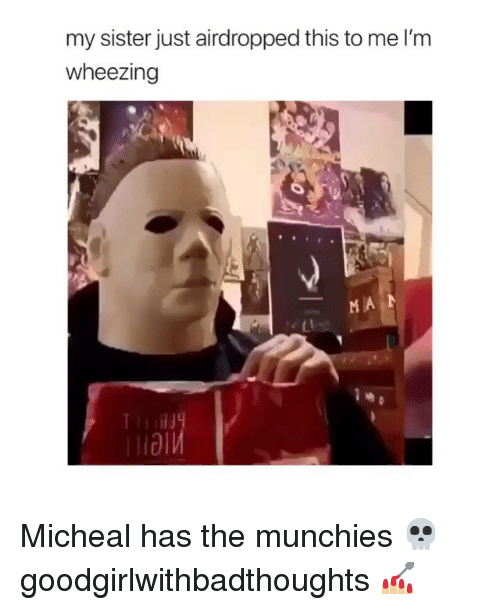 Memes, Munchies, and 🤖: my sister just airdropped this to me l'm  wheezing  Ll Micheal has the munchies 💀 goodgirlwithbadthoughts 💅🏼