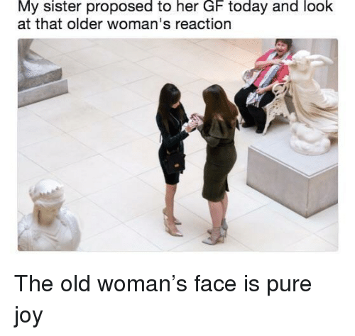 Old woman: My sister proposed to her GF today and look  at that older woman's reaction The old woman's face is pure joy