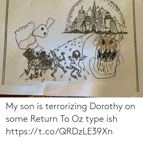 My Son: My son is terrorizing Dorothy on some Return To Oz type ish https://t.co/QRDzLE39Xn