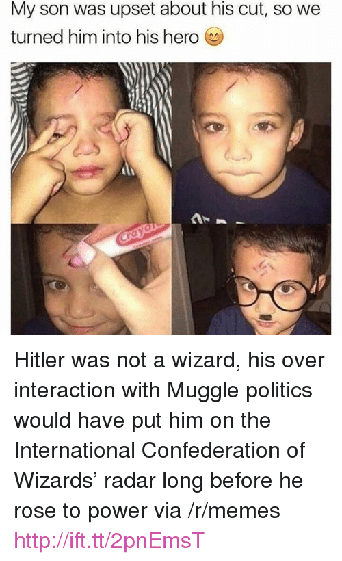 """Muggle: My son was upset about his cut, so we  turned him into his hero <p>Hitler was not a wizard, his over interaction with Muggle politics would have put him on the International Confederation of Wizards&rsquo; radar long before he rose to power via /r/memes <a href=""""http://ift.tt/2pnEmsT"""">http://ift.tt/2pnEmsT</a></p>"""