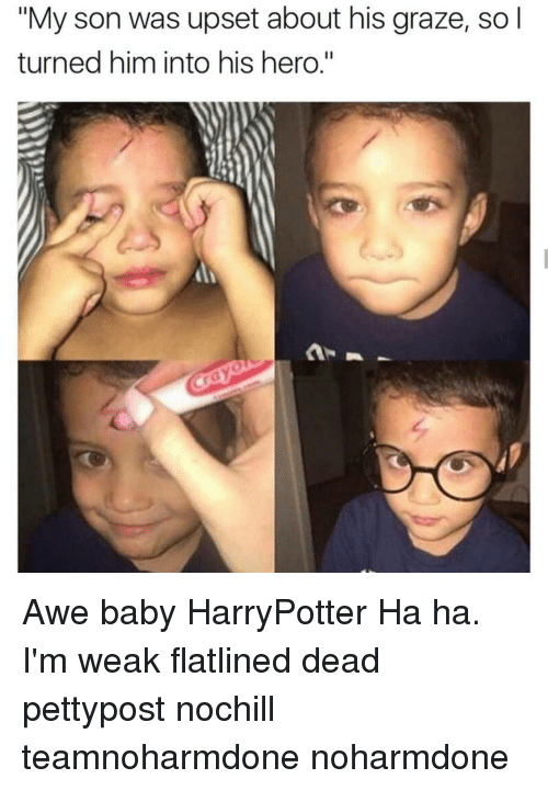 """Grazing: """"My son was upset about his graze, so  turned him into his hero."""" Awe baby HarryPotter Ha ha. I'm weak flatlined dead pettypost nochill teamnoharmdone noharmdone"""