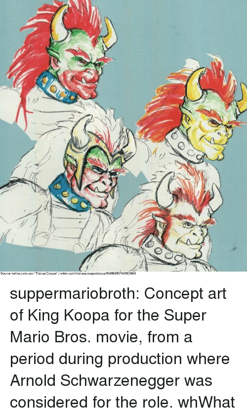 "Arnold Schwarzenegger: My  Source: twitter.com user ""Tristan Cooper"" twitter.c  istanacoopertstatus 1001166587469139968 suppermariobroth:  Concept art of King Koopa for the Super Mario Bros. movie, from a period during production where Arnold Schwarzenegger was considered for the role.  whWhat"