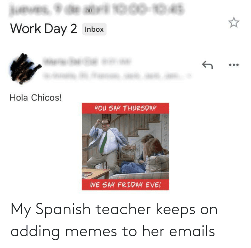 Emails: My Spanish teacher keeps on adding memes to her emails