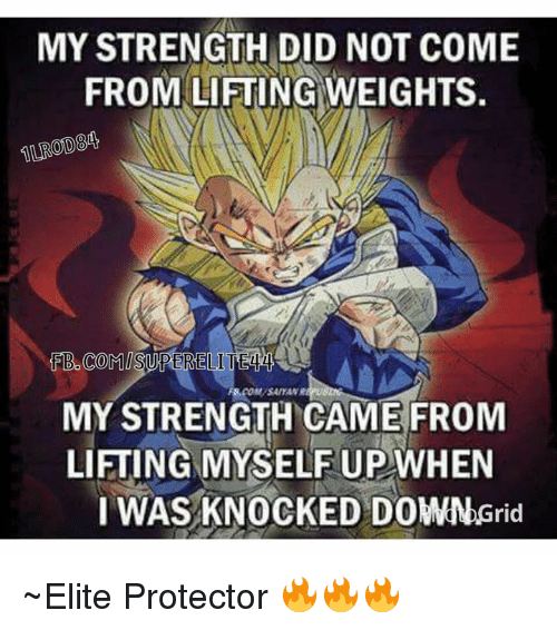 Elitism: MY STRENGTH DID NOT COME  FROM LIFTING WEIGHTS.  FB COMISURTERELI  MY STRENGTH CAME FROM  LIFTING MYSELF UP WHEN  I WAS KNOCKED DOWN Grid ~Elite Protector 🔥🔥🔥