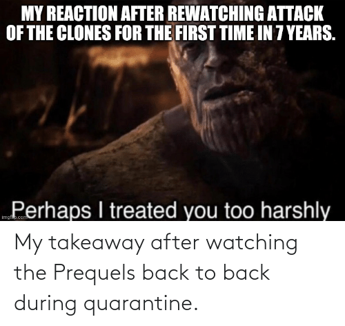 Back to Back: My takeaway after watching the Prequels back to back during quarantine.